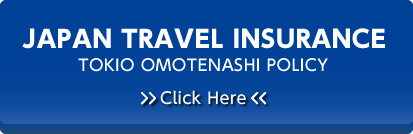 JAPAN TRAVEL INSURANCE~TOKIO OMOTENASHI POLICY~